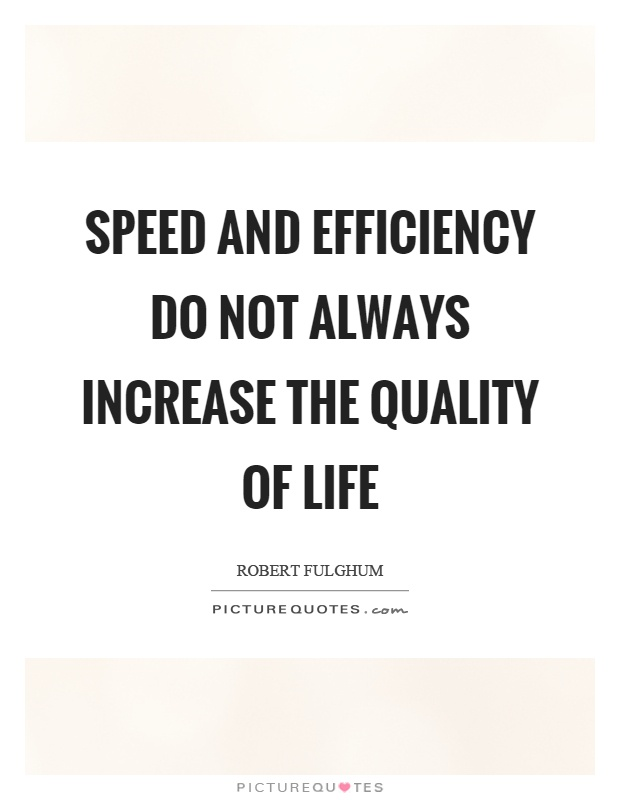 Speed and efficiency do not always increase the quality of life Picture Quote #1