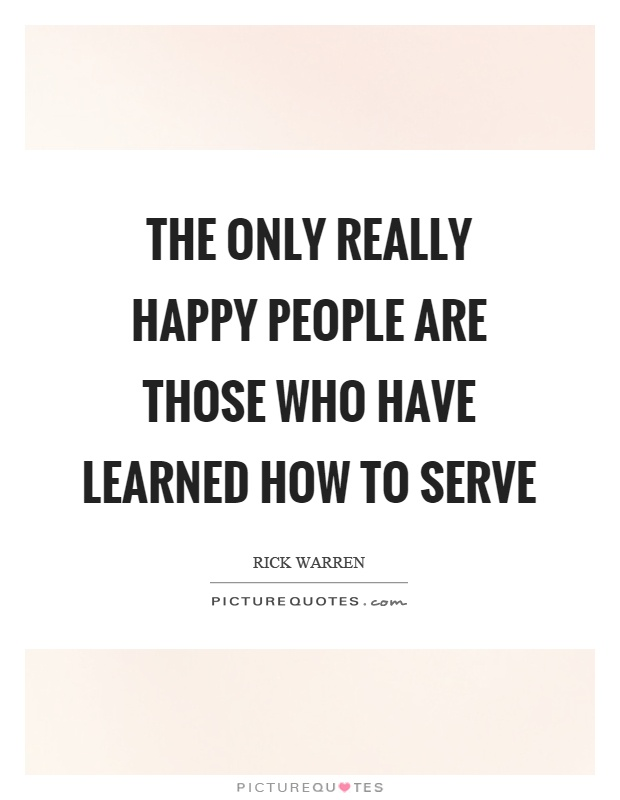 The only really happy people are those who have learned how to serve Picture Quote #1
