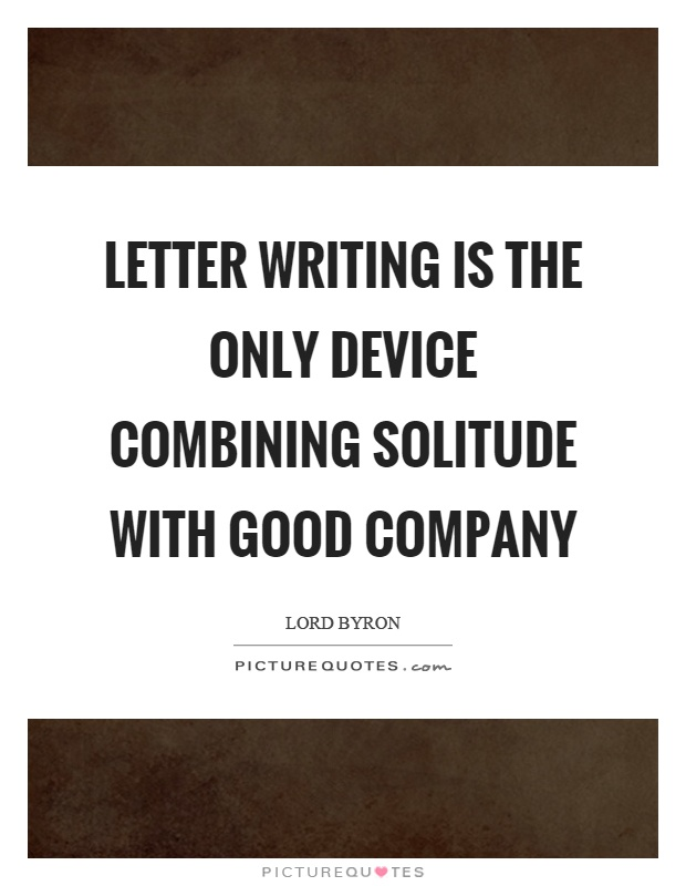 Letter writing is the only device combining solitude with good company Picture Quote #1