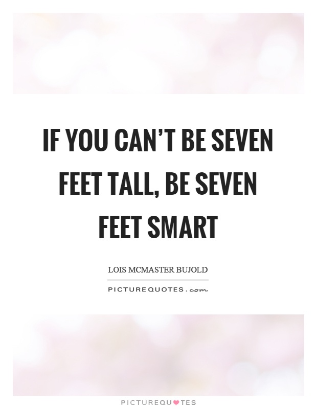 If you can't be seven feet tall, be seven feet smart Picture Quote #1