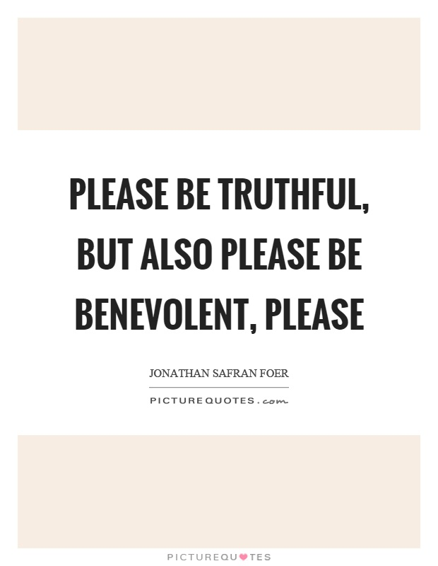 Please be truthful, but also please be benevolent, please Picture Quote #1