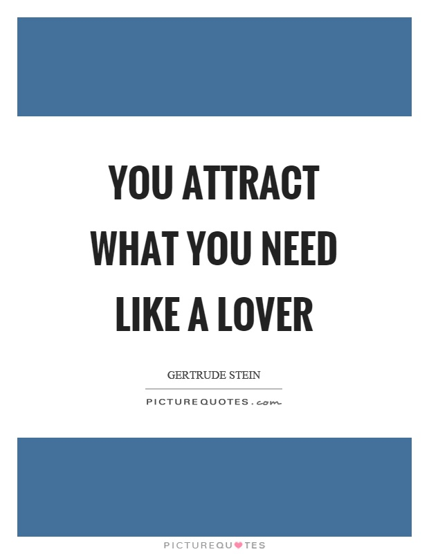 You attract what you need like a lover Picture Quote #1