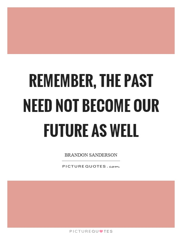 Remember, the past need not become our future as well Picture Quote #1