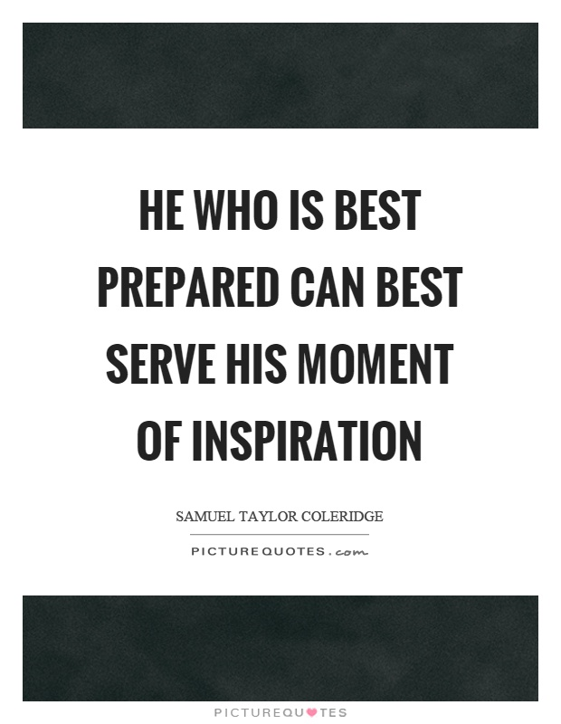 He who is best prepared can best serve his moment of inspiration Picture Quote #1