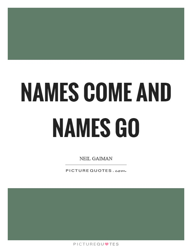Names come and names go Picture Quote #1