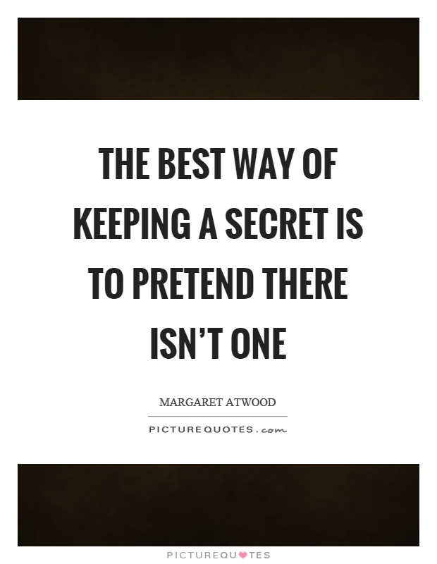 The Secret Quotes | The Best Way Of Keeping A Secret Is To Pretend There Isn T One