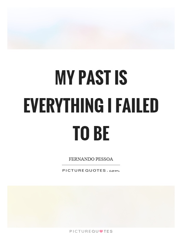 My past is everything I failed to be Picture Quote #1