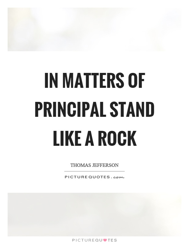 In matters of principal stand like a rock Picture Quote #1