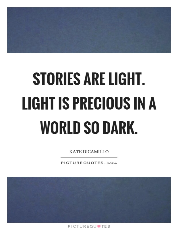 Stories are light. Light is precious in a world so dark Picture Quote #1