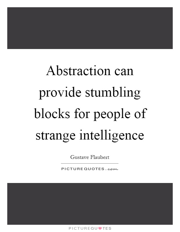 Abstraction can provide stumbling blocks for people of strange intelligence Picture Quote #1