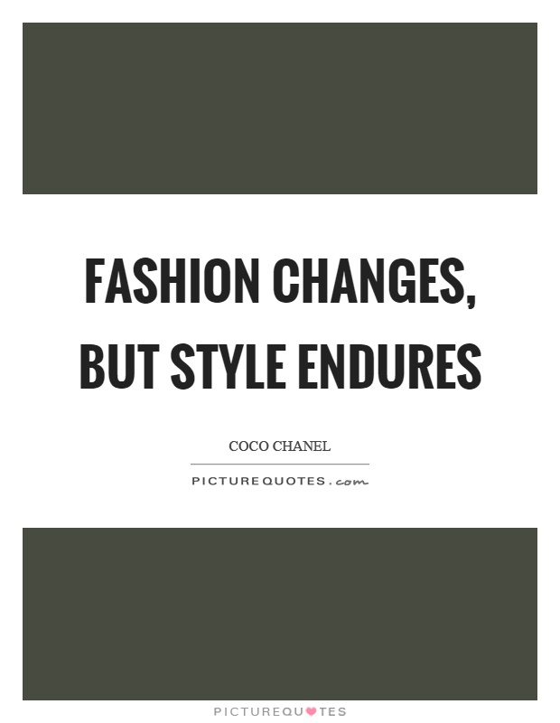 Fashion changes, but style endures Picture Quote #1