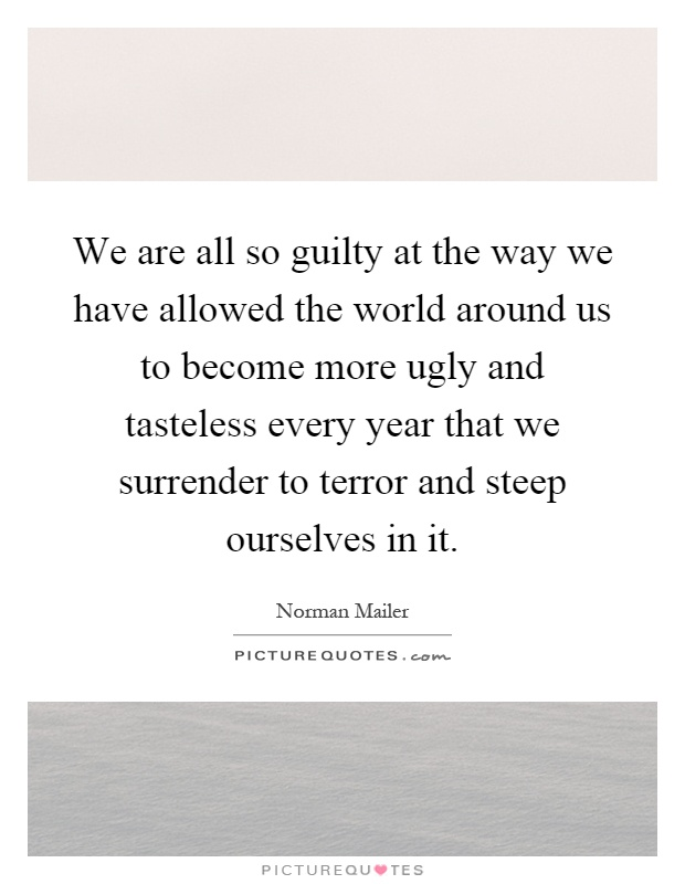 We are all so guilty at the way we have allowed the world ...