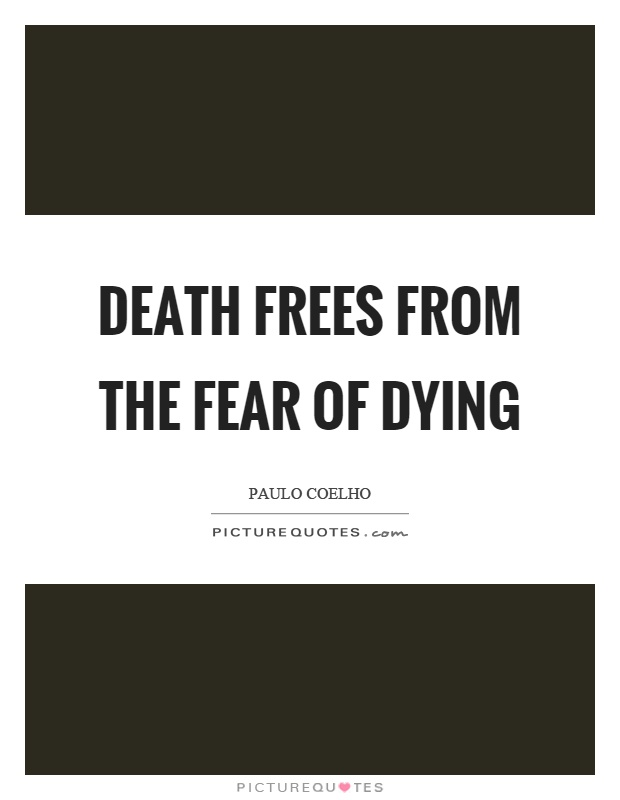 Death frees from the fear of dying Picture Quote #1