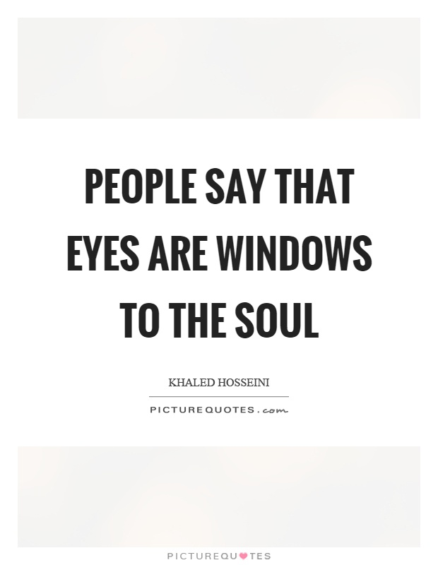 People say that eyes are windows to the soul | Picture Quotes