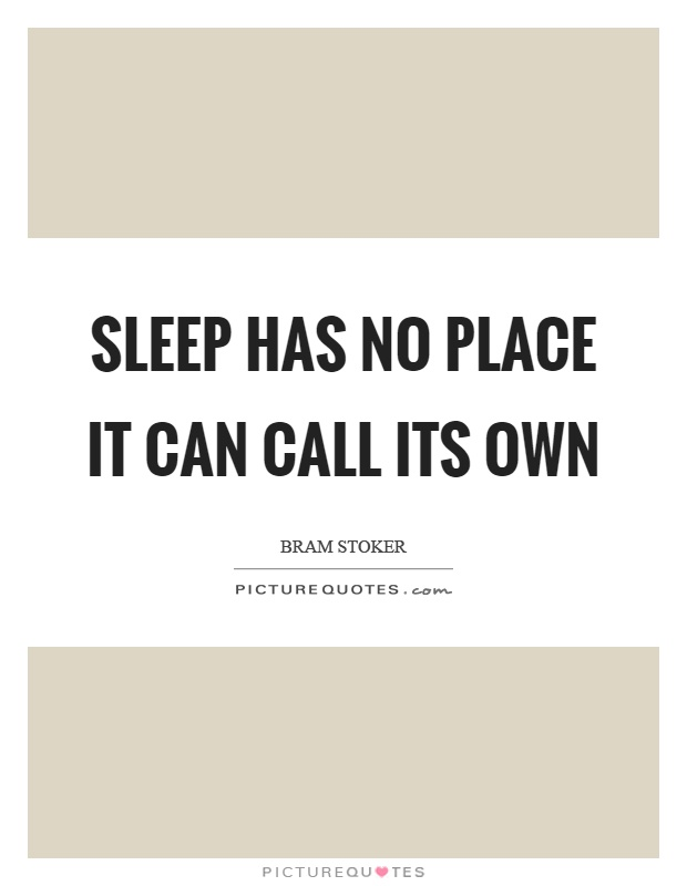 Sleep has no place it can call its own Picture Quote #1