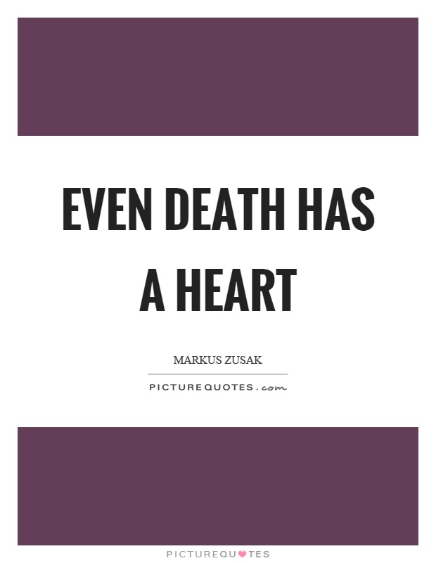 Even death has a heart Picture Quote #1