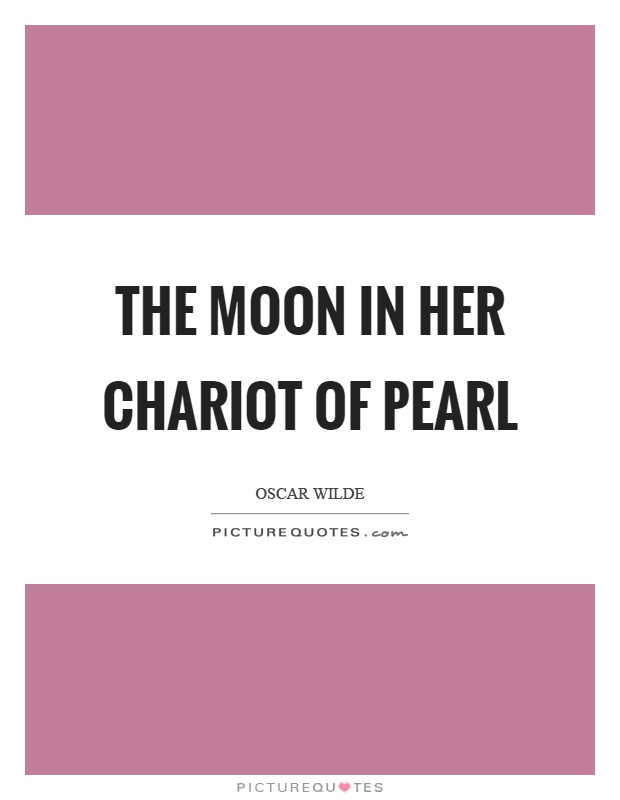The moon in her chariot of pearl Picture Quote #1