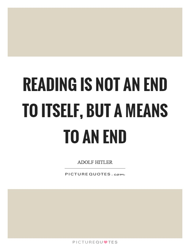 Reading is not an end to itself, but a means to an end Picture Quote #1