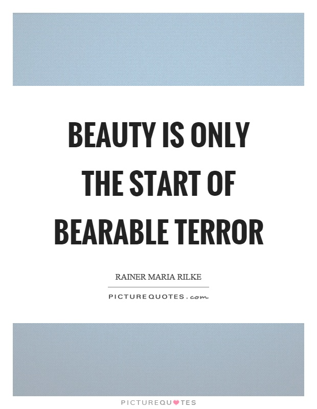 Beauty is only the start of bearable terror Picture Quote #1