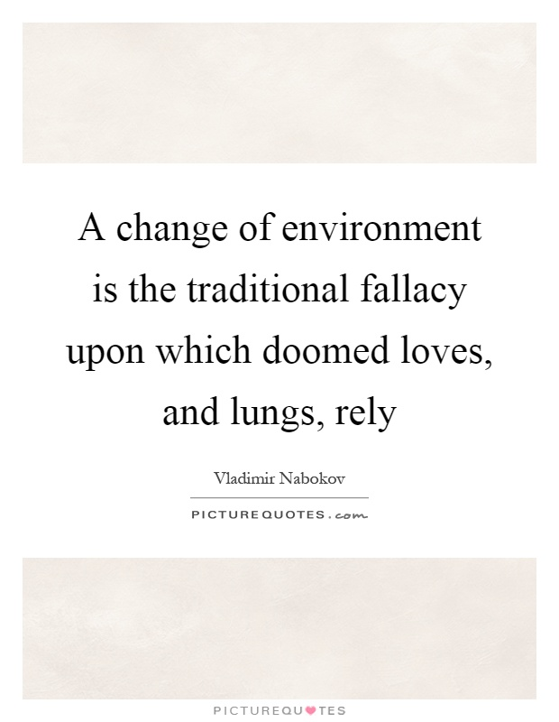 A change of environment is the traditional fallacy upon which doomed loves, and lungs, rely Picture Quote #1