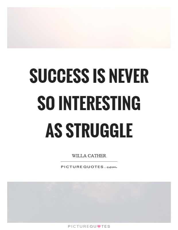 Success is never so interesting as struggle Picture Quote #1