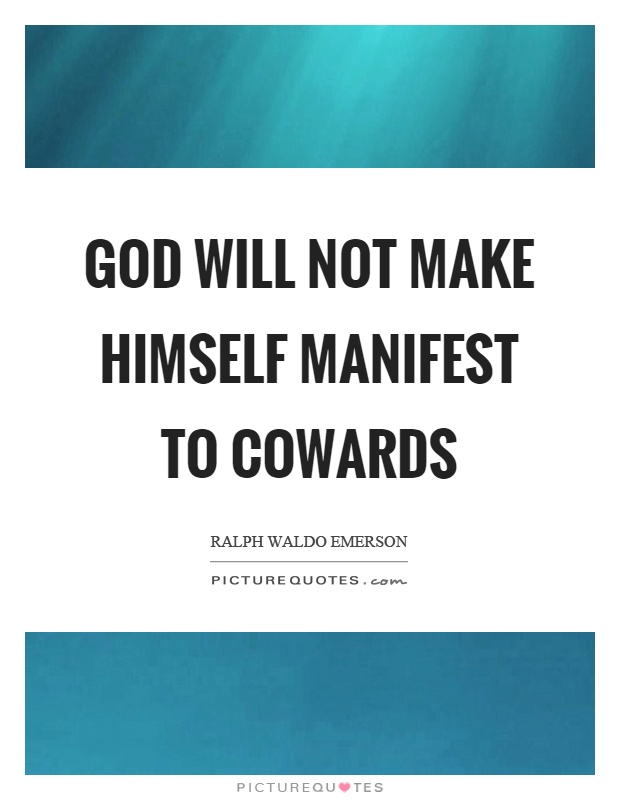 God will not make himself manifest to cowards Picture Quote #1