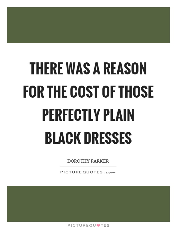 There was a reason for the cost of those perfectly plain black dresses Picture Quote #1