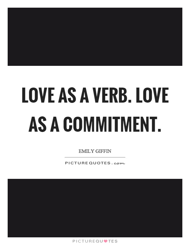 Love as a verb. Love as a commitment Picture Quote #1