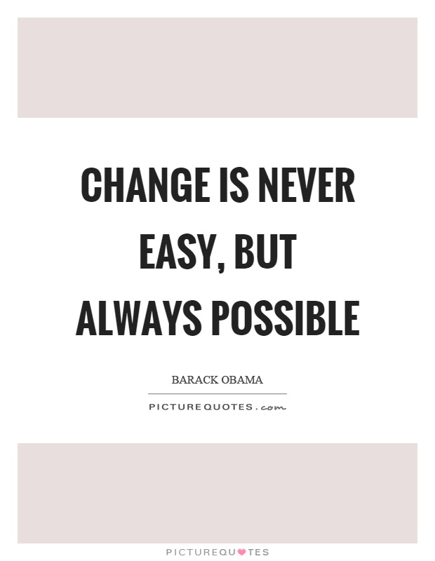 Change is never easy, but always possible Picture Quote #1