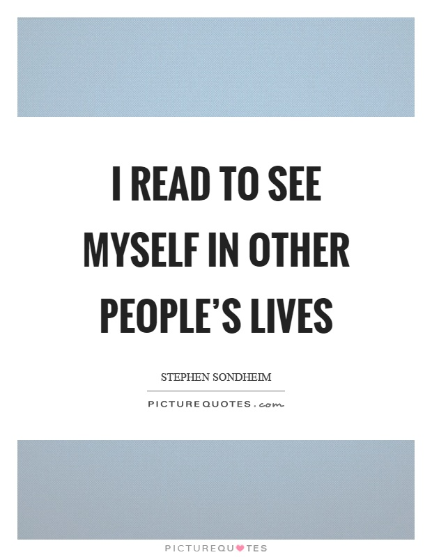 I read to see myself in other people's lives Picture Quote #1