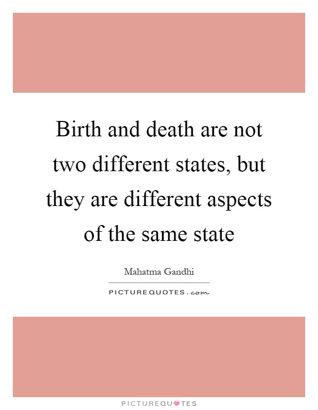 Birth and death are not two different states, but they are different aspects of the same state Picture Quote #1