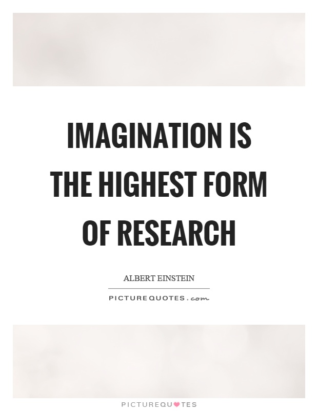 Imagination is the highest form of research Picture Quote #1