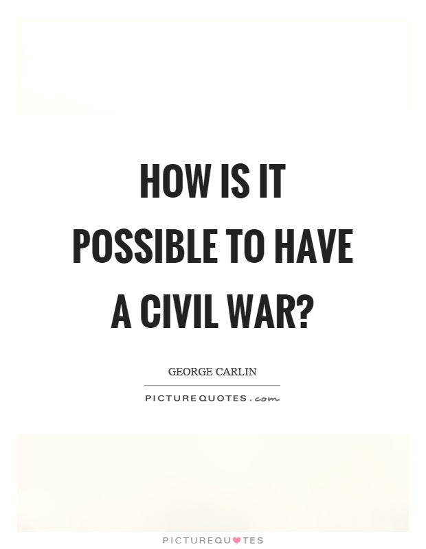 How is it possible to have a civil war? Picture Quote #1