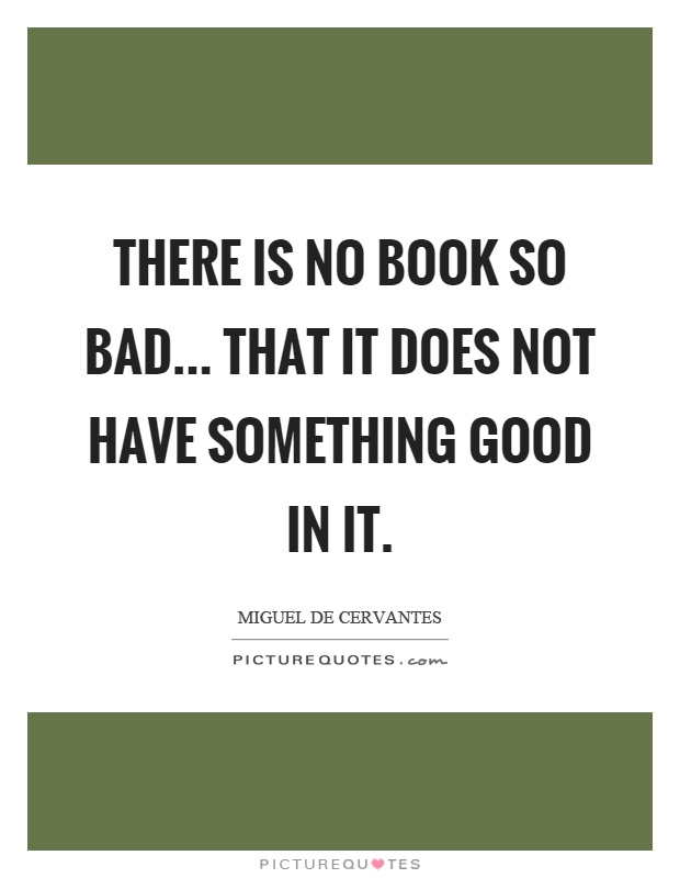 There is no book so bad... that it does not have something good in it Picture Quote #1
