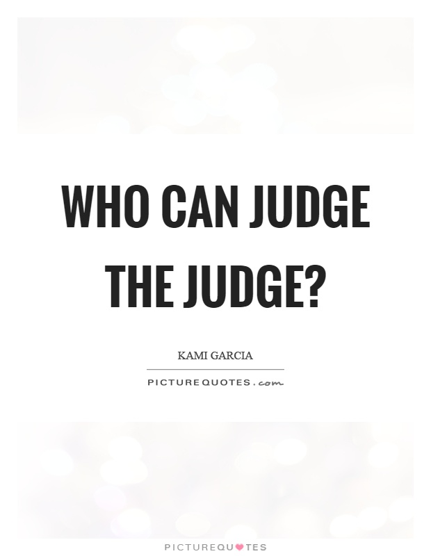 Who can judge the judge? Picture Quote #1