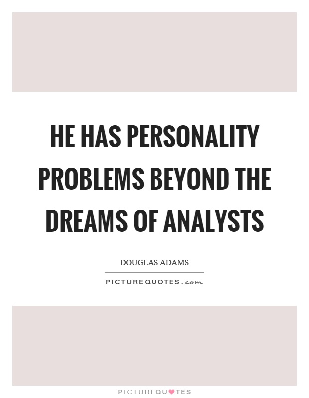 He has personality problems beyond the dreams of analysts Picture Quote #1