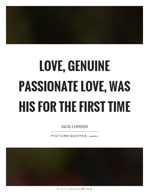 Love, genuine passionate love, was his for the first time Picture Quote #1