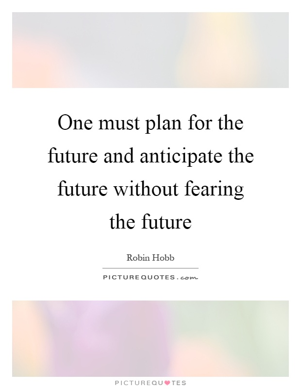 One must plan for the future and anticipate the future without fearing the future Picture Quote #1