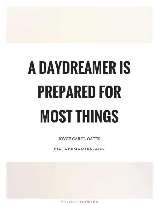 A daydreamer is prepared for most things Picture Quote #1