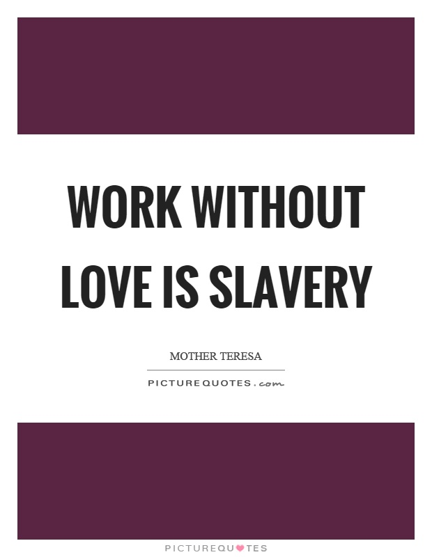 Work without love is slavery Picture Quote #1