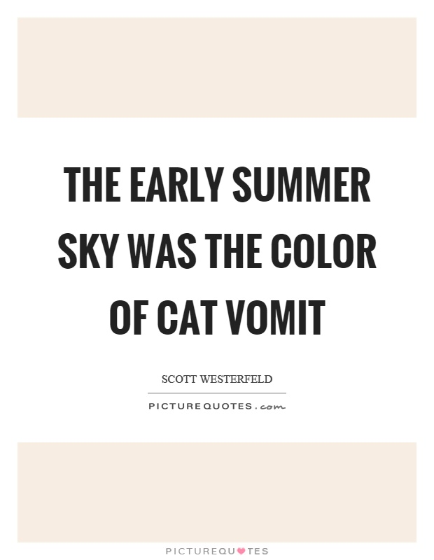 The early summer sky was the color of cat vomit Picture Quote #1