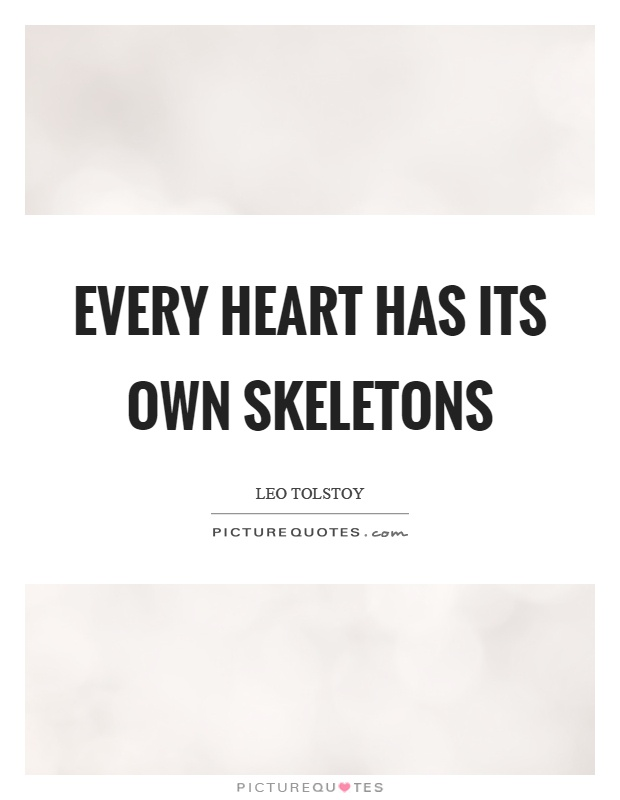 Every heart has its own skeletons Picture Quote #1