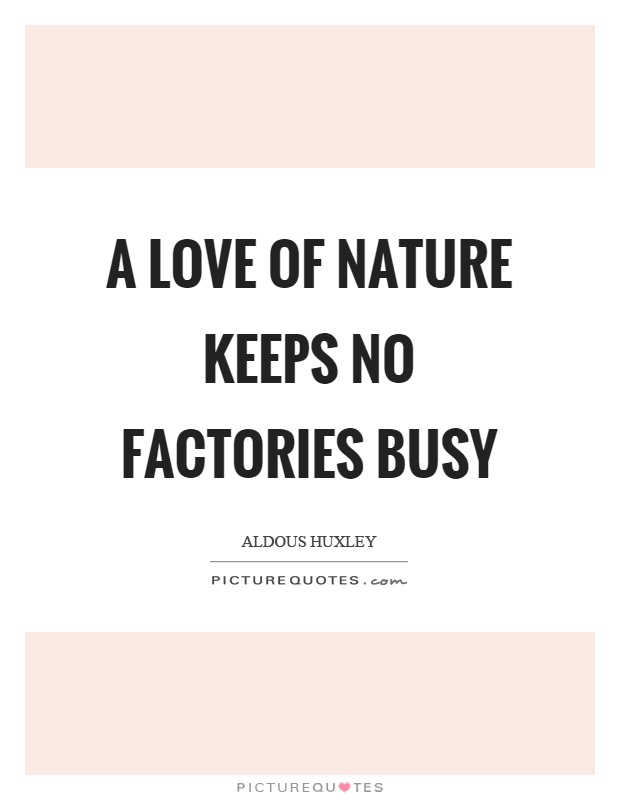 A love of nature keeps no factories busy Picture Quote #1