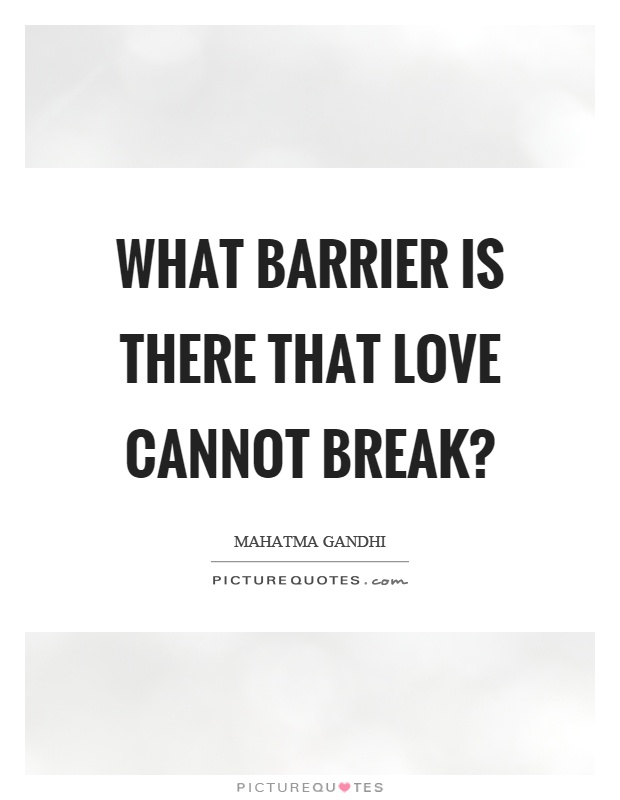 What barrier is there that love cannot break? Picture Quote #1