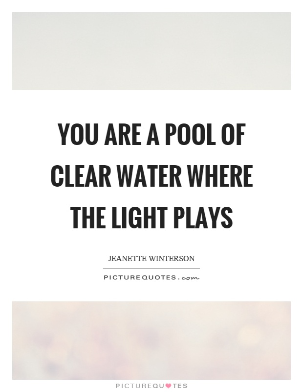 Pool Quotes You Are A Pool Of Clear Water Where The Light Plays  Picture Quotes