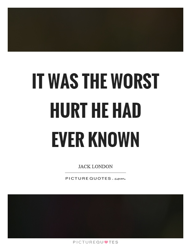 It was the worst hurt he had ever known Picture Quote #1