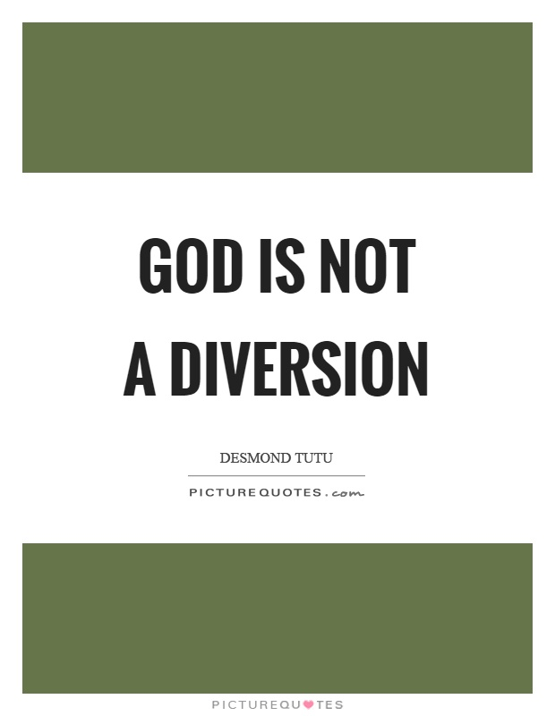 God is not a diversion Picture Quote #1