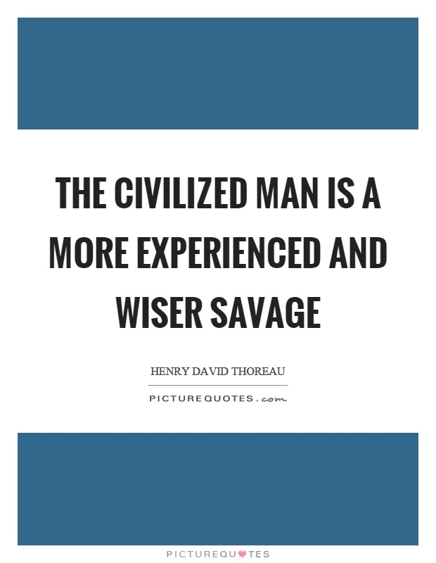 The civilized man is a more experienced and wiser savage Picture Quote #1