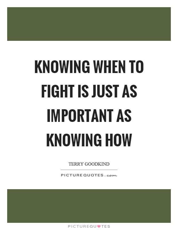 Knowing when to fight is just as important as knowing how Picture Quote #1