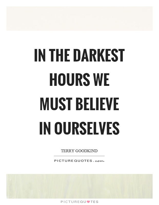 In the darkest hours we must believe in ourselves Picture Quote #1